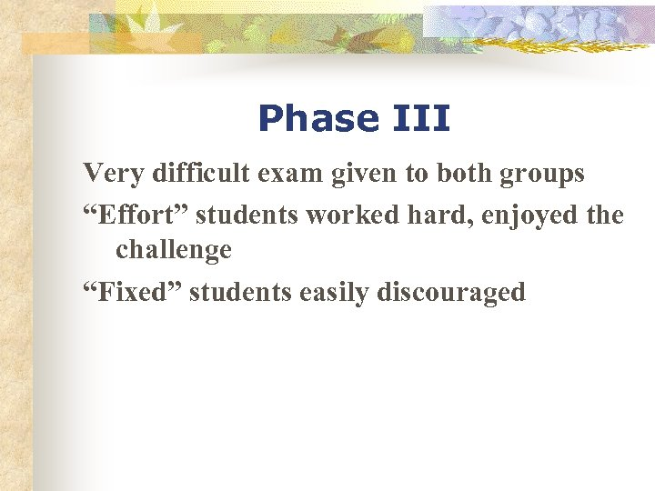 "Phase III Very difficult exam given to both groups ""Effort"" students worked hard, enjoyed"