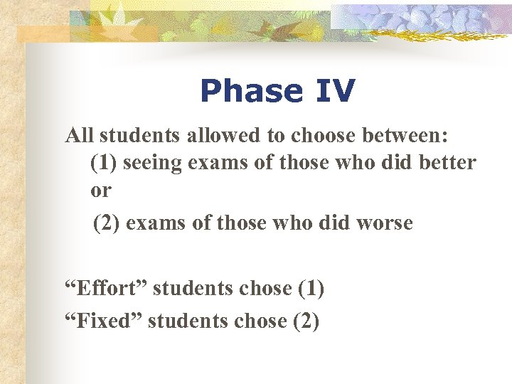 Phase IV All students allowed to choose between: (1) seeing exams of those who