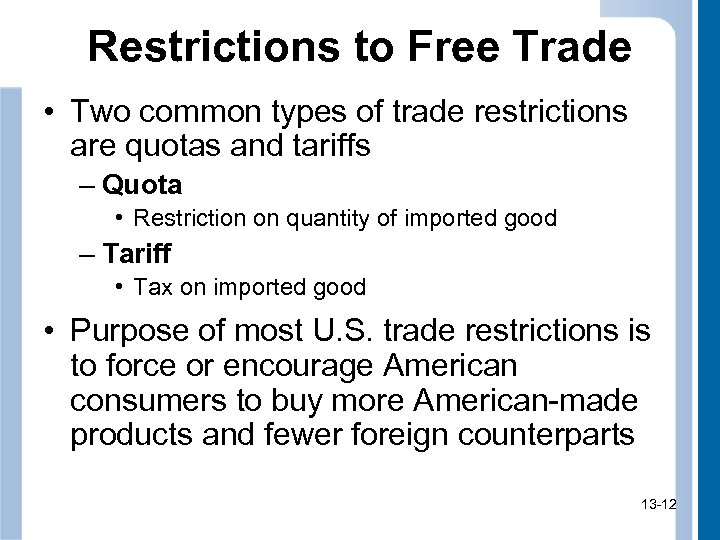 Restrictions to Free Trade • Two common types of trade restrictions are quotas and