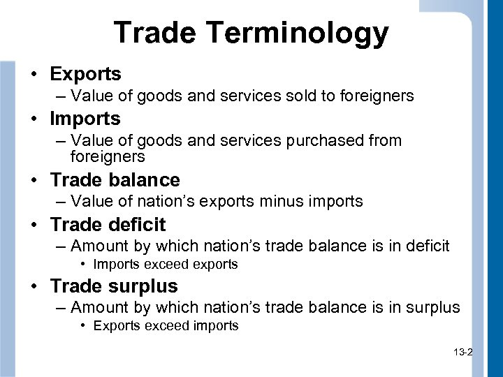 Trade Terminology • Exports – Value of goods and services sold to foreigners •