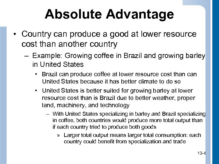 Absolute Advantage • Country can produce a good at lower resource cost than another