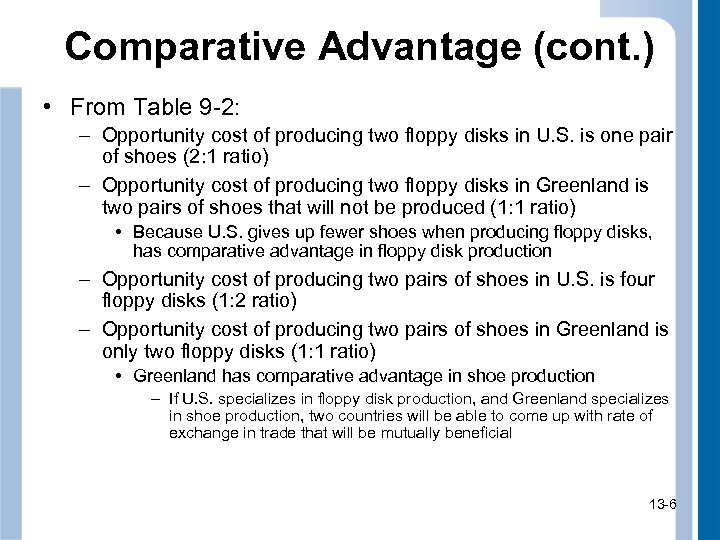 Comparative Advantage (cont. ) • From Table 9 -2: – Opportunity cost of producing