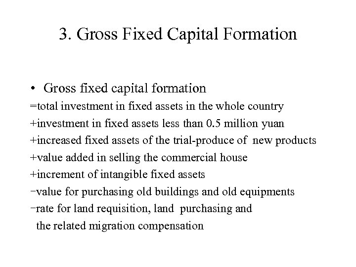 3. Gross Fixed Capital Formation • Gross fixed capital formation =total investment in fixed