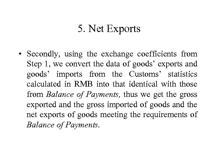 5. Net Exports • Secondly, using the exchange coefficients from Step 1, we convert