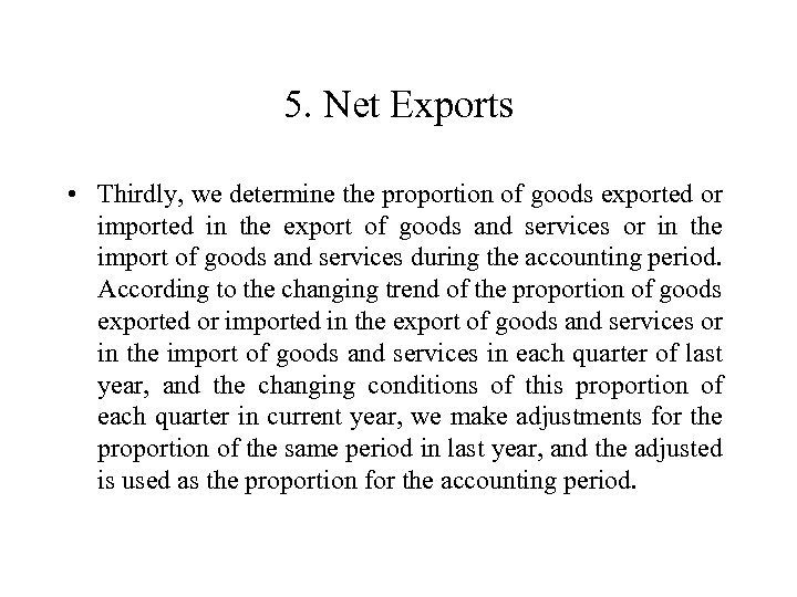 5. Net Exports • Thirdly, we determine the proportion of goods exported or imported