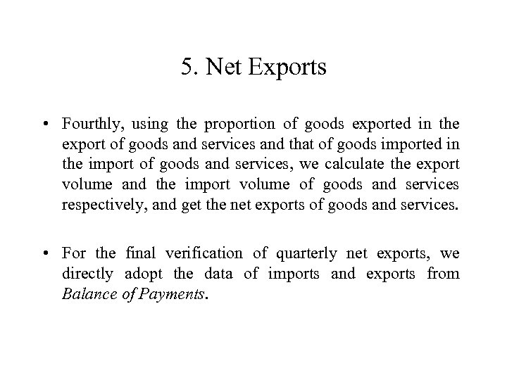 5. Net Exports • Fourthly, using the proportion of goods exported in the export