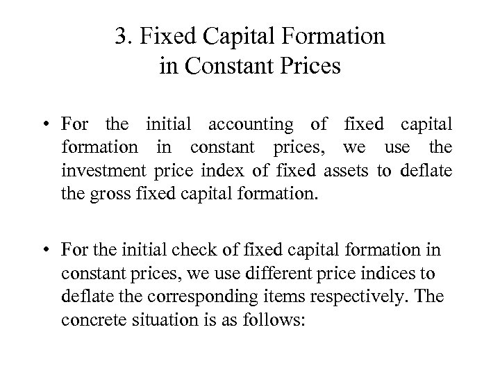 3. Fixed Capital Formation in Constant Prices • For the initial accounting of fixed