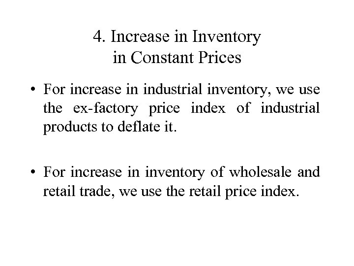 4. Increase in Inventory in Constant Prices • For increase in industrial inventory, we