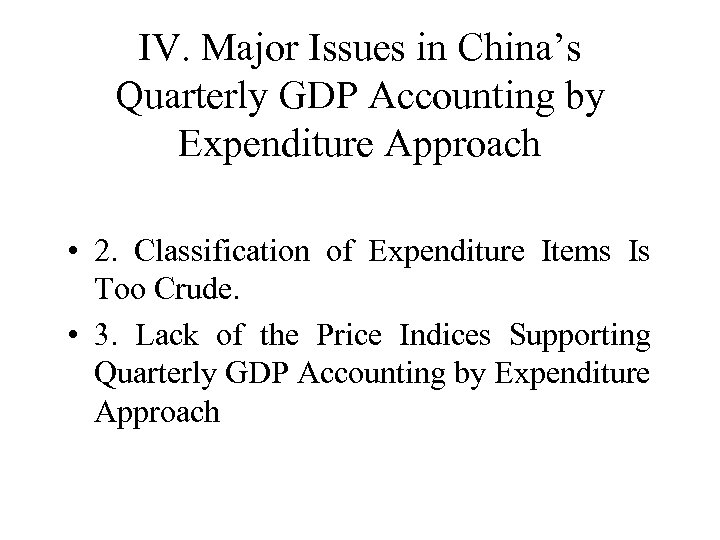 IV. Major Issues in China's Quarterly GDP Accounting by Expenditure Approach • 2. Classification