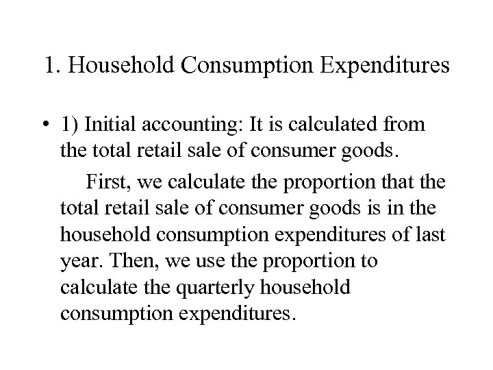 1. Household Consumption Expenditures • 1) Initial accounting: It is calculated from the total