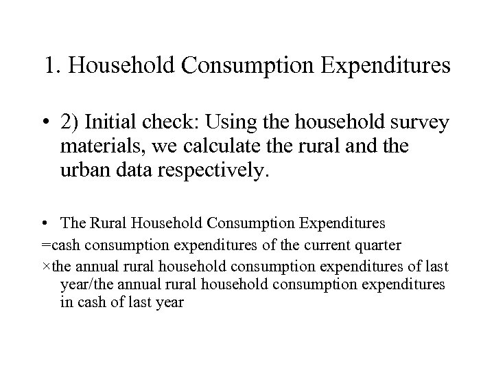 1. Household Consumption Expenditures • 2) Initial check: Using the household survey materials, we