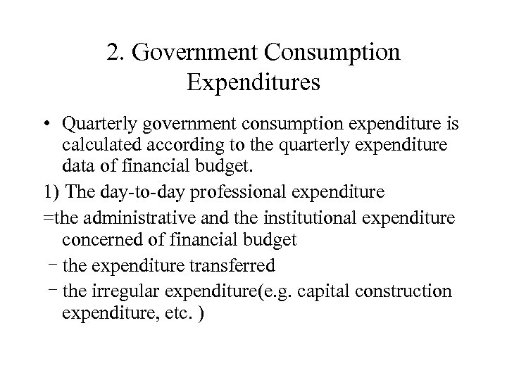 2. Government Consumption Expenditures • Quarterly government consumption expenditure is calculated according to the