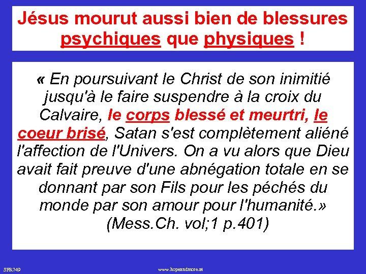 Jésus mourut aussi bien de blessures psychiques que physiques ! « En poursuivant le