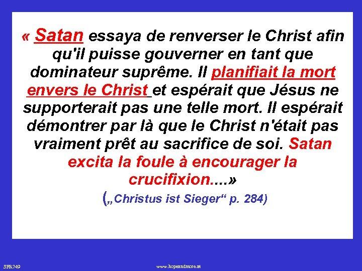 « Satan essaya de renverser le Christ afin qu'il puisse gouverner en tant