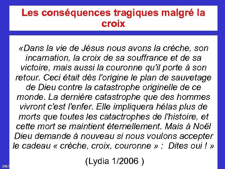Les conséquences tragiques malgré la croix «Dans la vie de Jésus nous avons la
