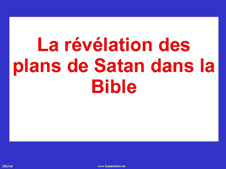 La révélation des plans de Satan dans la Bible SFR 749 www. hopeandmore. at