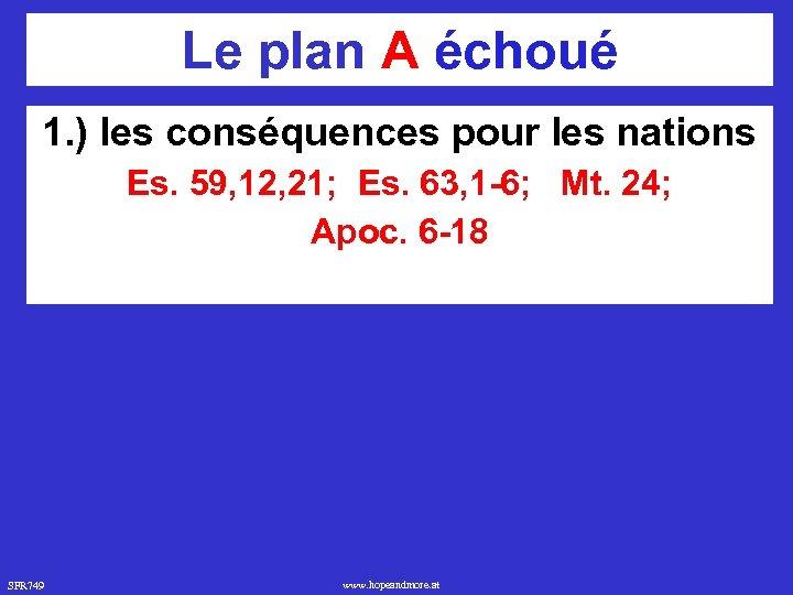 Le plan A échoué 1. ) les conséquences pour les nations Es. 59, 12,
