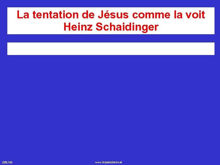 La tentation de Jésus comme la voit Heinz Schaidinger SFR 749 www. hopeandmore. at
