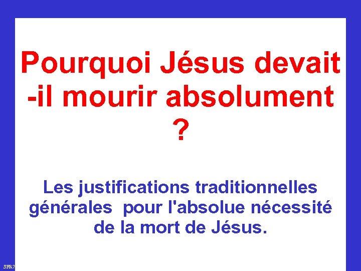 Pourquoi Jésus devait -il mourir absolument ? Les justifications traditionnelles générales pour l'absolue nécessité