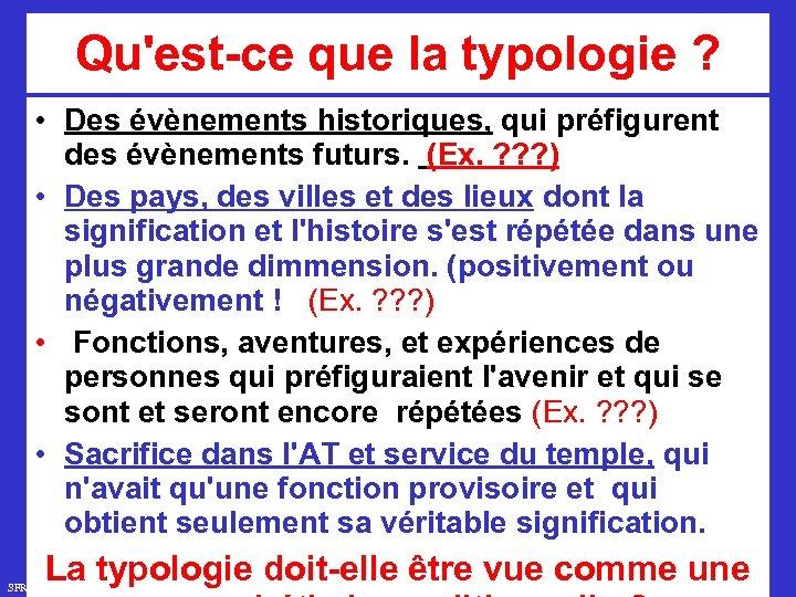 Qu'est-ce que la typologie ? • Des évènements historiques, qui préfigurent des évènements futurs.