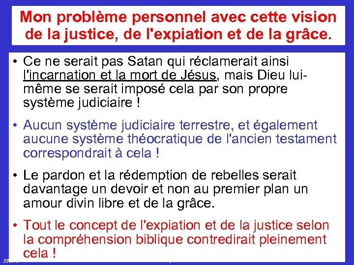 Mon problème personnel avec cette vision de la justice, de l'expiation et de la