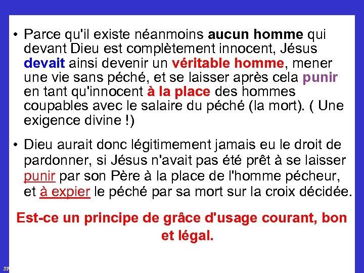 • Parce qu'il existe néanmoins aucun homme qui devant Dieu est complètement innocent,