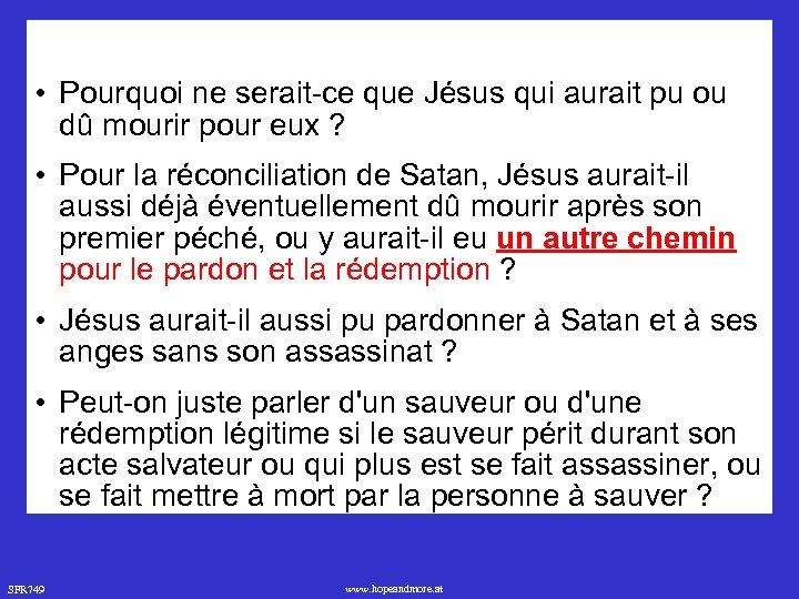 • Pourquoi ne serait-ce que Jésus qui aurait pu ou dû mourir pour