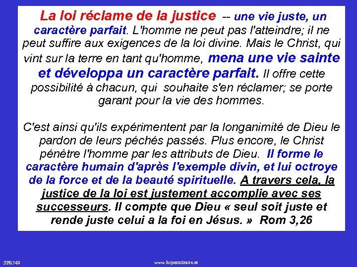 La loi réclame de la justice -- une vie juste, un caractère parfait. L'homme