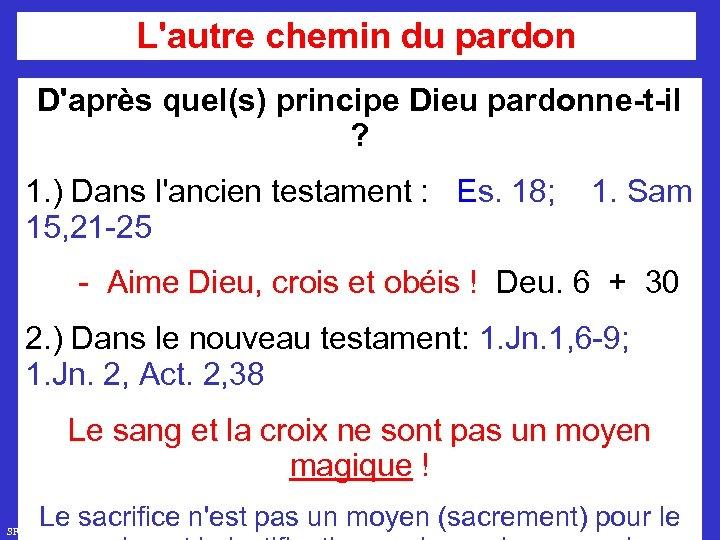 L'autre chemin du pardon D'après quel(s) principe Dieu pardonne-t-il ? 1. ) Dans l'ancien