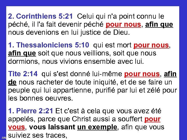 2. Corinthiens 5: 21 Celui qui n'a point connu le péché, il l'a fait