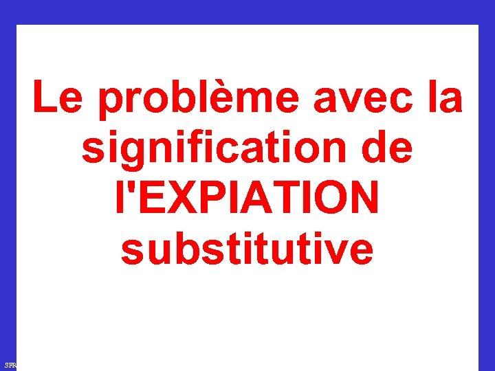 Le problème avec la signification de l'EXPIATION substitutive SFR 749 www. hopeandmore. at