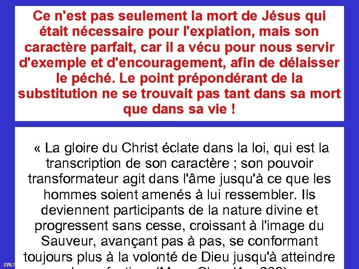 Ce n'est pas seulement la mort de Jésus qui était nécessaire pour l'expiation, mais