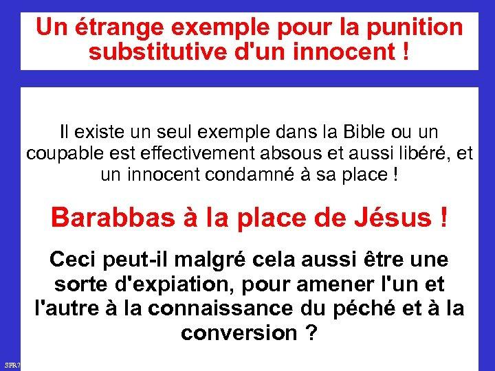 Un étrange exemple pour la punition substitutive d'un innocent ! Il existe un seul
