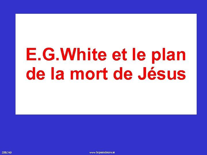 E. G. White et le plan de la mort de Jésus SFR 749 www.