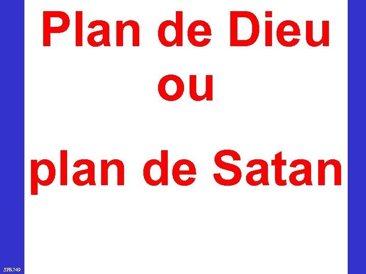 Plan de Dieu ou plan de Satan SFR 749 www. hopeandmore. at