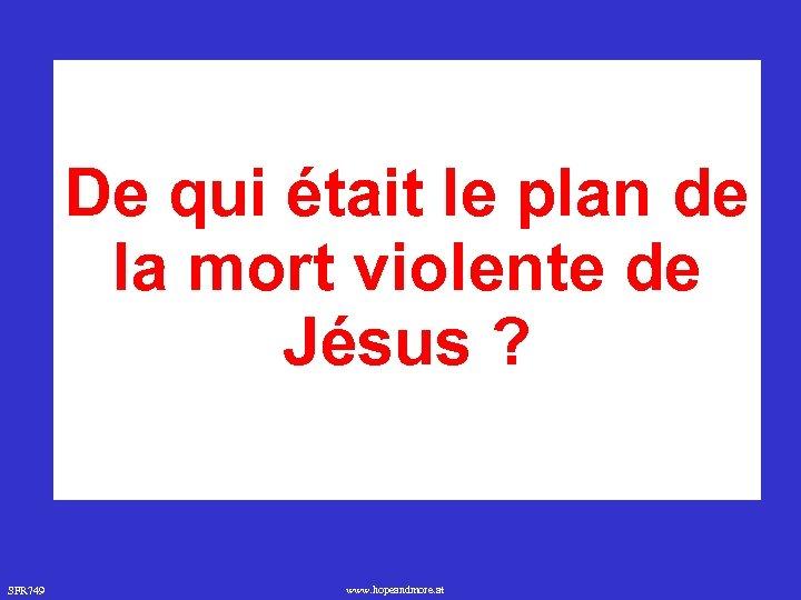 De qui était le plan de la mort violente de Jésus ? SFR 749
