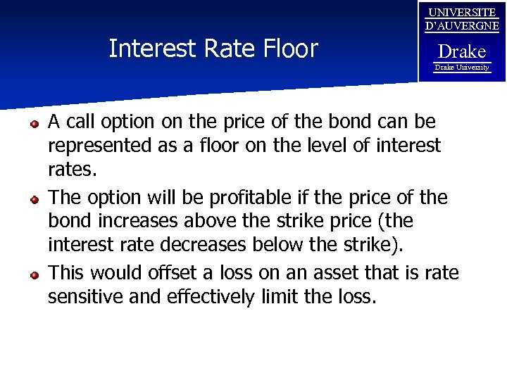 Interest Rate Floor UNIVERSITE D'AUVERGNE Drake University A call option on the price of