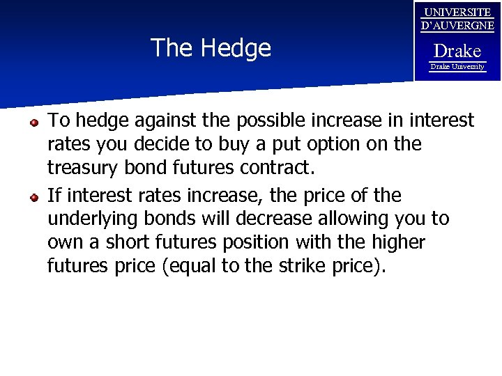 The Hedge UNIVERSITE D'AUVERGNE Drake University To hedge against the possible increase in interest