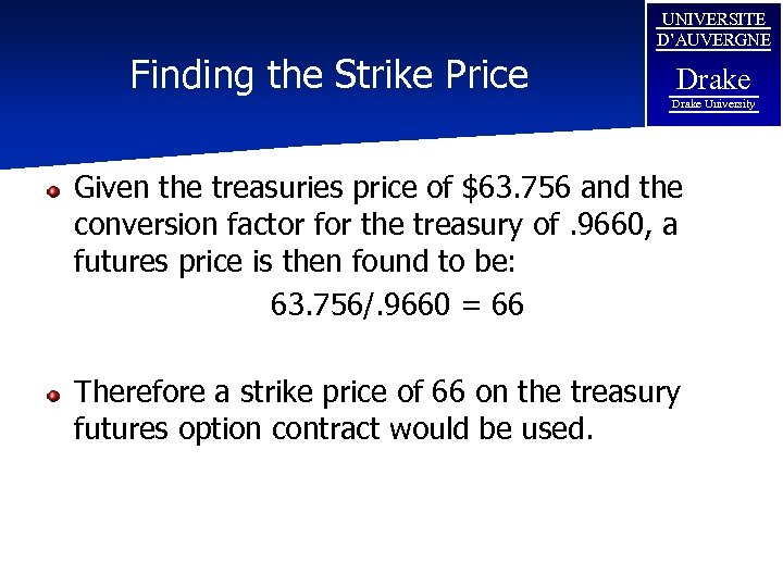 Finding the Strike Price UNIVERSITE D'AUVERGNE Drake University Given the treasuries price of $63.