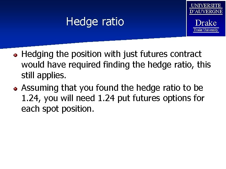 Hedge ratio UNIVERSITE D'AUVERGNE Drake University Hedging the position with just futures contract would