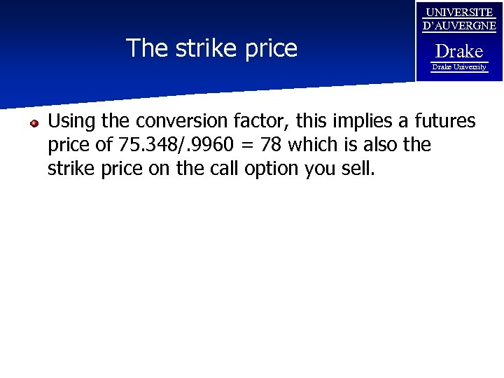 The strike price UNIVERSITE D'AUVERGNE Drake University Using the conversion factor, this implies a