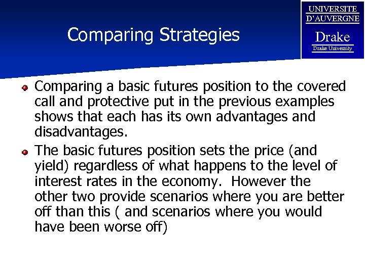 Comparing Strategies UNIVERSITE D'AUVERGNE Drake University Comparing a basic futures position to the covered