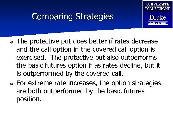 Comparing Strategies UNIVERSITE D'AUVERGNE Drake University The protective put does better if rates decrease