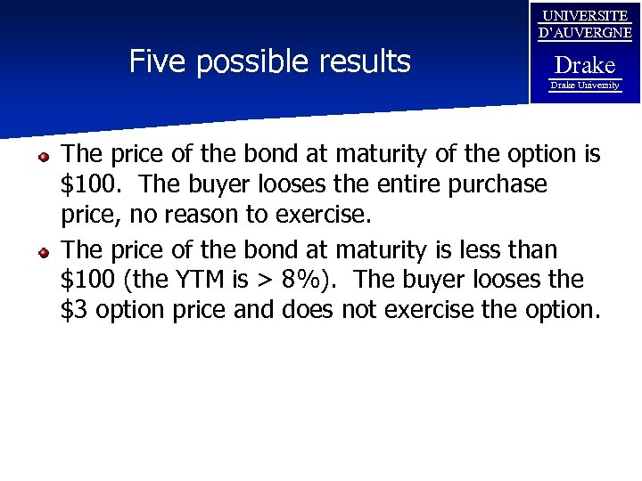 Five possible results UNIVERSITE D'AUVERGNE Drake University The price of the bond at maturity