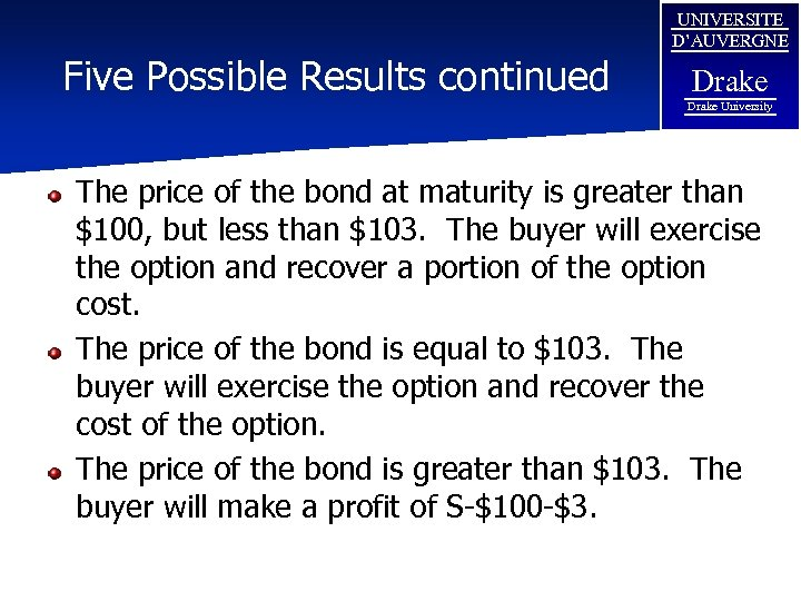Five Possible Results continued UNIVERSITE D'AUVERGNE Drake University The price of the bond at