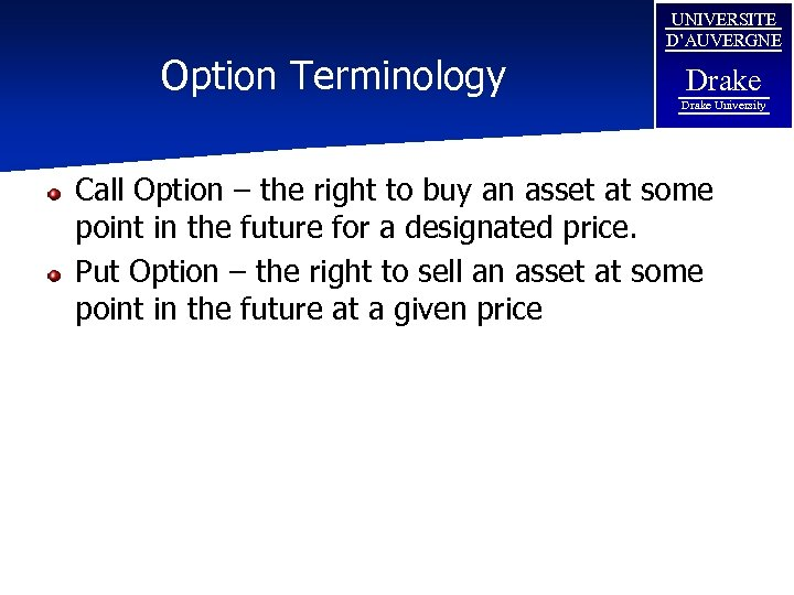 Option Terminology UNIVERSITE D'AUVERGNE Drake University Call Option – the right to buy an