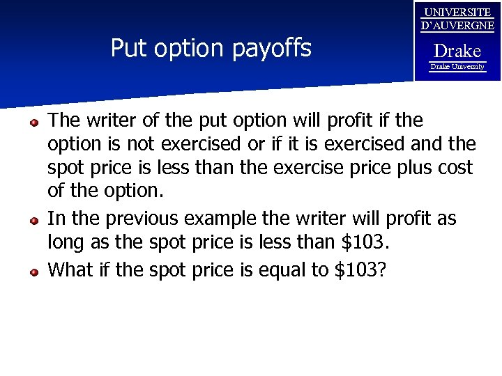 Put option payoffs UNIVERSITE D'AUVERGNE Drake University The writer of the put option will