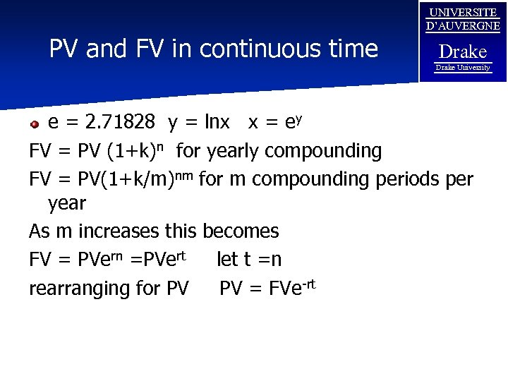 PV and FV in continuous time UNIVERSITE D'AUVERGNE Drake University e = 2. 71828