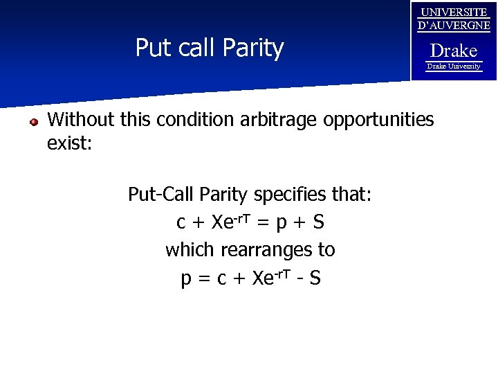 Put call Parity UNIVERSITE D'AUVERGNE Drake University Without this condition arbitrage opportunities exist: Put-Call