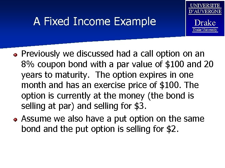 A Fixed Income Example UNIVERSITE D'AUVERGNE Drake University Previously we discussed had a call